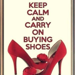 KEEP CALM AND CONTINUE BUYING SHOES